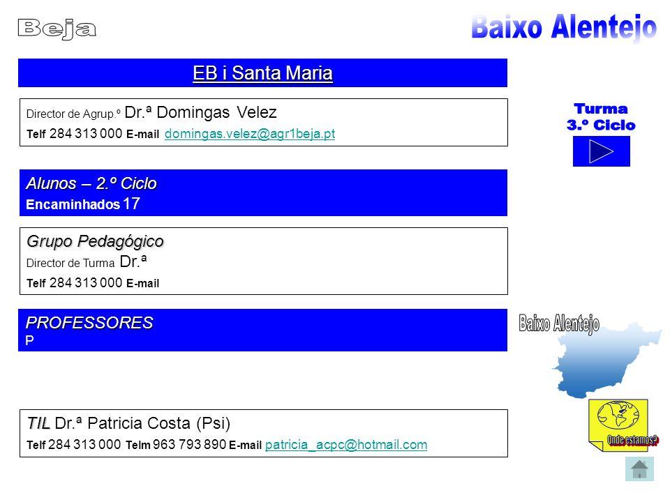 EB i Santa Maria Director de Agrup.º Dr.ª Domingas Velez Telf 284 313 000 E-mail domingas.velez@agr1beja.pt domingas.velez@agr1beja.pt Alunos – 2.º Ci