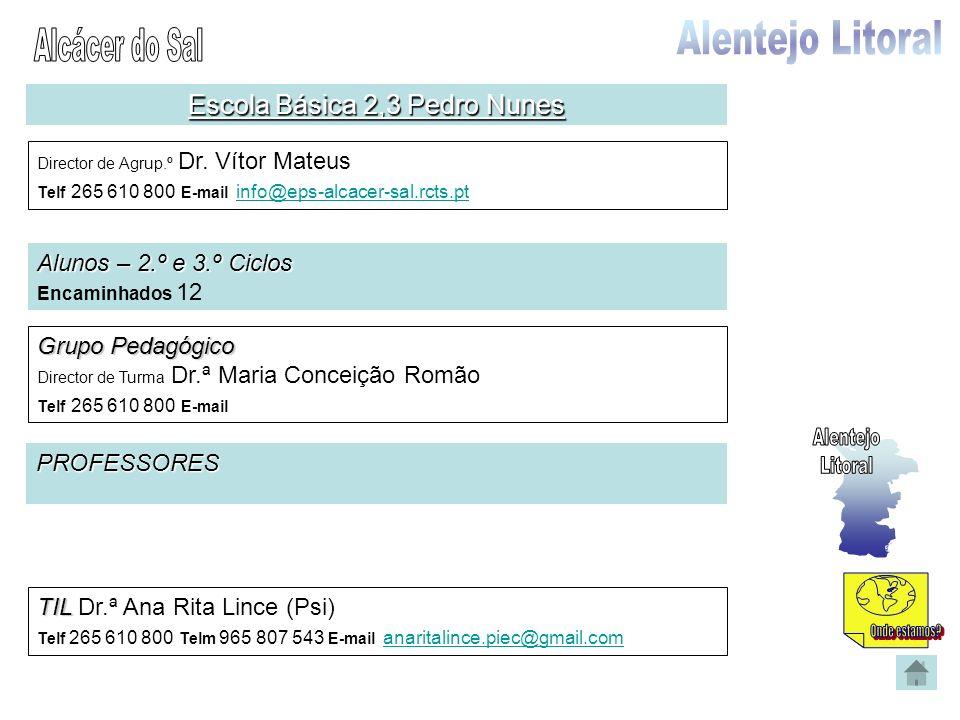 Escola Básica 2,3 Pedro Nunes Director de Agrup.º Dr. Vítor Mateus Telf 265 610 800 E-mail info@eps-alcacer-sal.rcts.pt info@eps-alcacer-sal.rcts.pt A