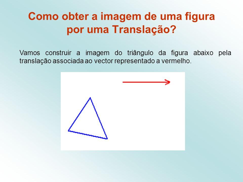1.º passo: A partir de cada um dos vértices do triângulo, com régua e esquadro, traçam-se paralelas com a direcção do vector dado Como obter a imagem de uma figura por uma Translação?