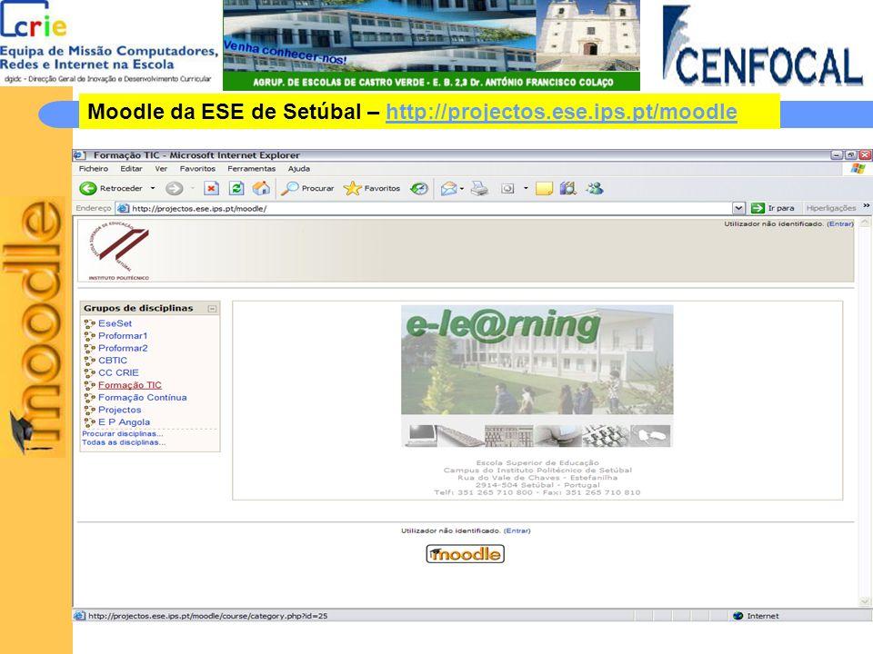 Moodle da ESE de Setúbal – http://projectos.ese.ips.pt/moodlehttp://projectos.ese.ips.pt/moodle