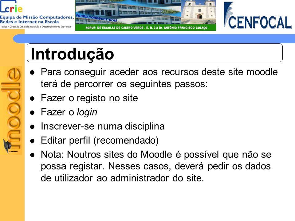 Introdução Para conseguir aceder aos recursos deste site moodle terá de percorrer os seguintes passos: Fazer o registo no site Fazer o login Inscrever