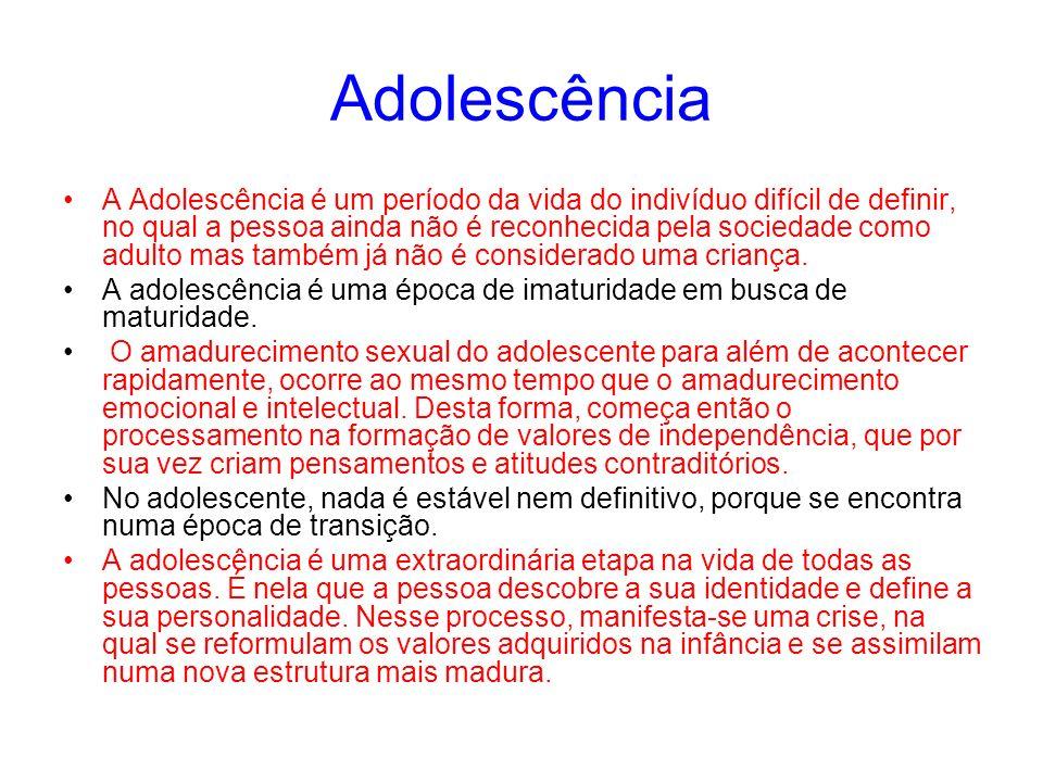 Adolescência A Adolescência é um período da vida do indivíduo difícil de definir, no qual a pessoa ainda não é reconhecida pela sociedade como adulto