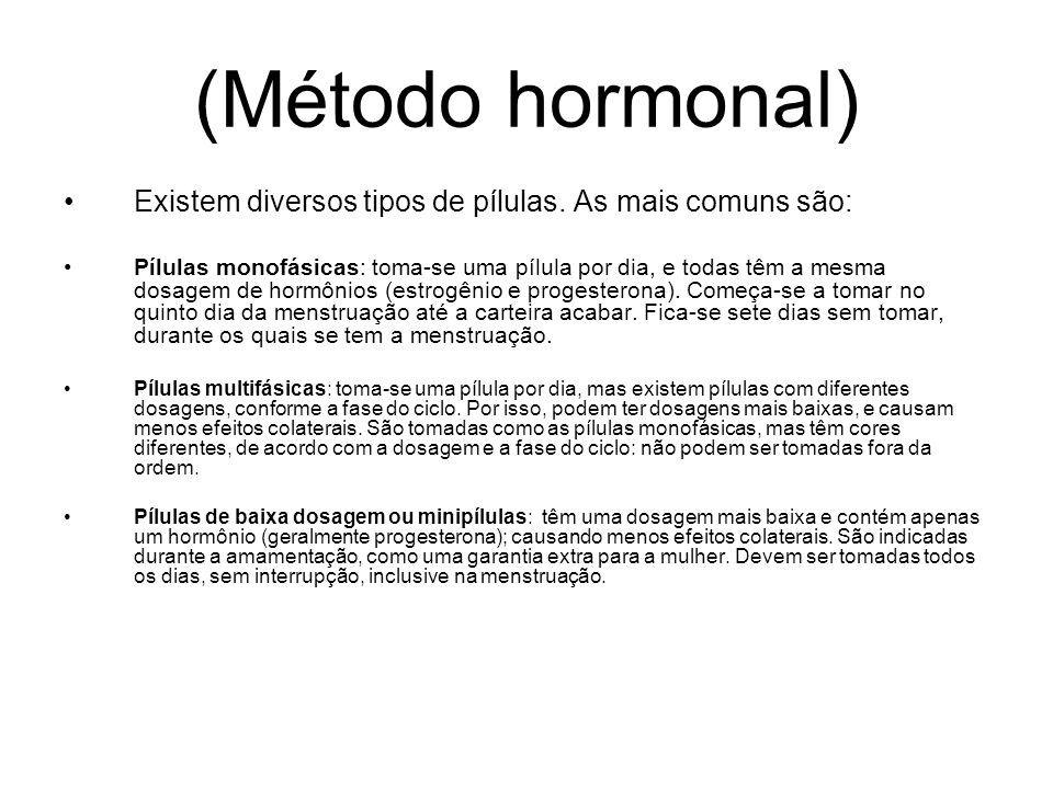 (Método hormonal) Existem diversos tipos de pílulas. As mais comuns são: Pílulas monofásicas: toma-se uma pílula por dia, e todas têm a mesma dosagem