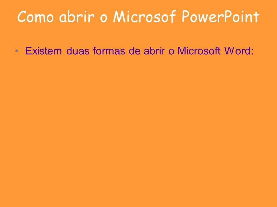 Como abrir o Microsof PowerPoint Existem duas formas de abrir o Microsoft Word: