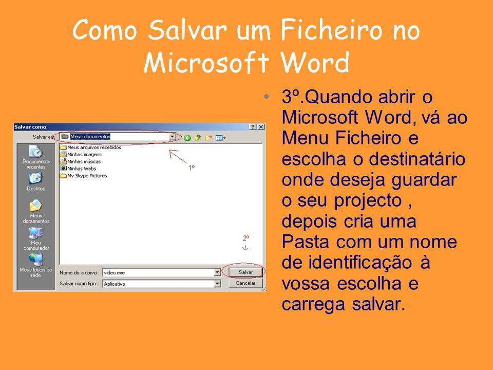 Como Salvar um Ficheiro no Microsoft Word 3º.Quando abrir o Microsoft Word, vá ao Menu Ficheiro e escolha o destinatário onde deseja guardar o seu pro