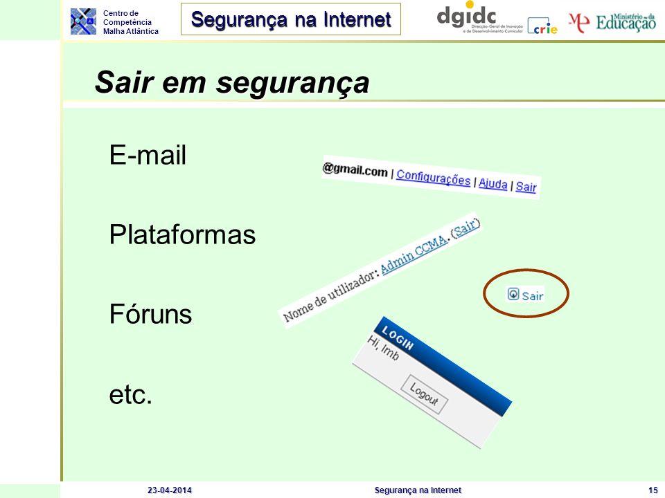 Centro de Competência Malha Atlântica Segurança na Internet 23-04-2014Segurança na Internet15 Sair em segurança Sair em segurança E-mail Plataformas F