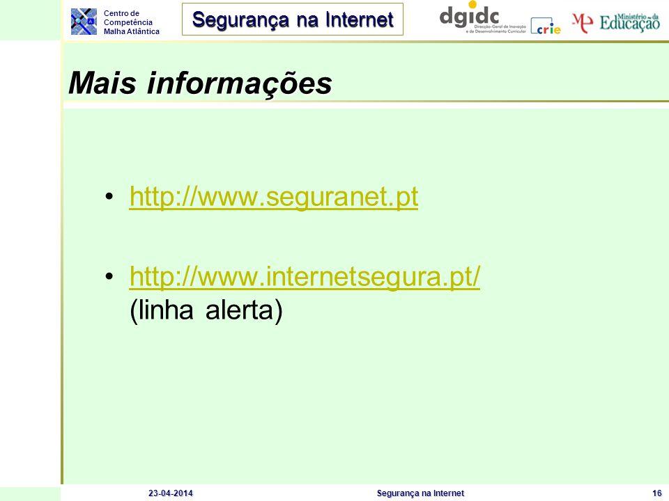 Centro de Competência Malha Atlântica Segurança na Internet 23-04-2014Segurança na Internet16 http://www.seguranet.pt http://www.internetsegura.pt/ (l