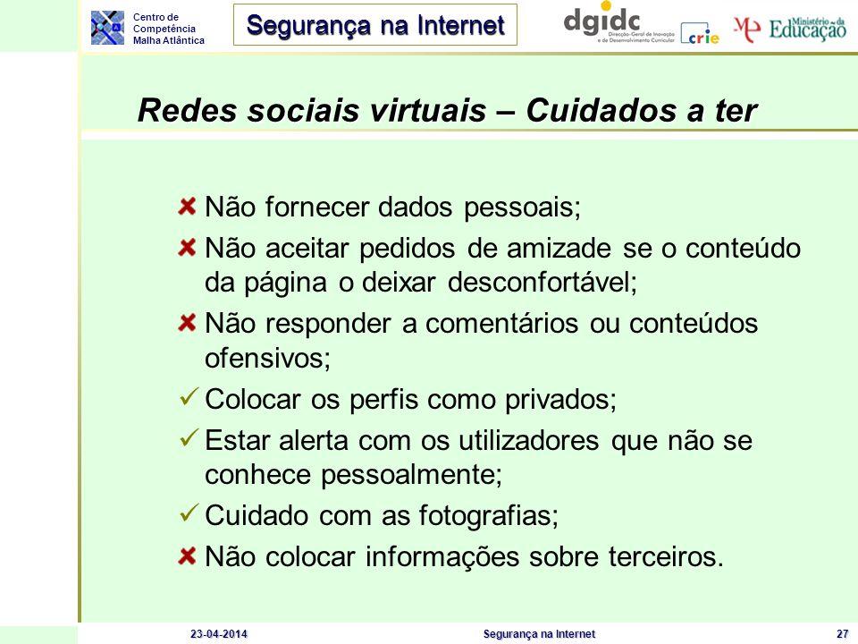 Centro de Competência Malha Atlântica Segurança na Internet 23-04-2014Segurança na Internet27 Redes sociais virtuais – Cuidados a ter Não fornecer dad