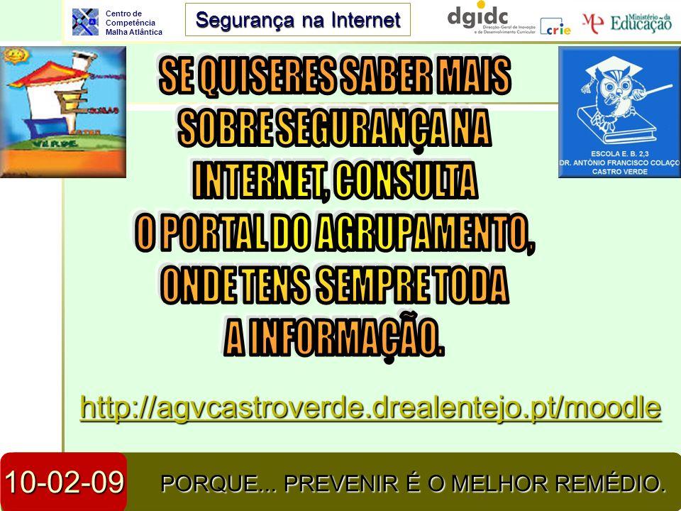 Centro de Competência Malha Atlântica Segurança na Internet 23-04-2014Segurança na Internet3 PORQUE... PREVENIR É O MELHOR REMÉDIO. 10-02-09 http://ag