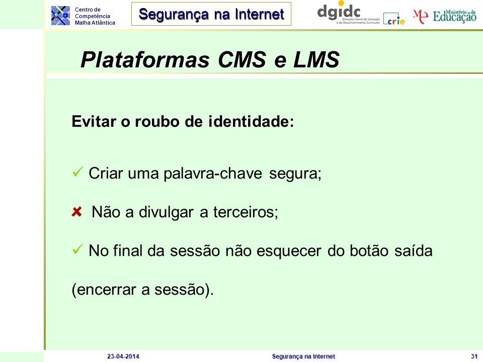 Centro de Competência Malha Atlântica Segurança na Internet 23-04-2014Segurança na Internet31 Plataformas CMS e LMS Evitar o roubo de identidade: Cria