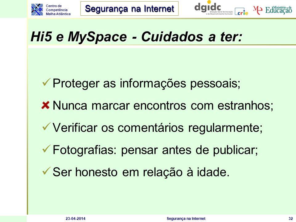 Centro de Competência Malha Atlântica Segurança na Internet 23-04-2014Segurança na Internet32 Hi5 e MySpace - Cuidados a ter: Proteger as informações