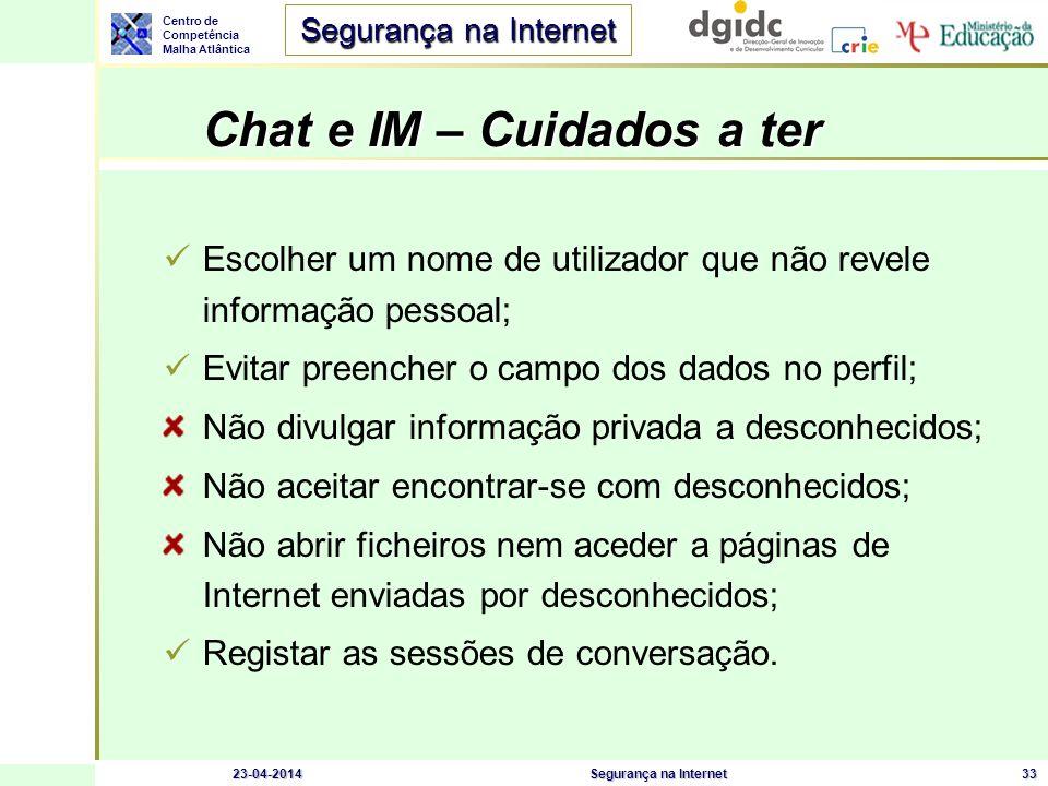 Centro de Competência Malha Atlântica Segurança na Internet 23-04-2014Segurança na Internet33 Chat e IM – Cuidados a ter Chat e IM – Cuidados a ter Es