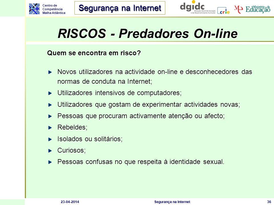 Centro de Competência Malha Atlântica Segurança na Internet 23-04-2014Segurança na Internet36 RISCOS - Predadores On-line RISCOS - Predadores On-line