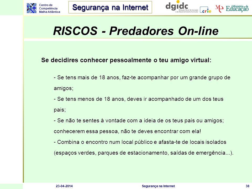 Centro de Competência Malha Atlântica Segurança na Internet 23-04-2014Segurança na Internet38 RISCOS - Predadores On-line RISCOS - Predadores On-line