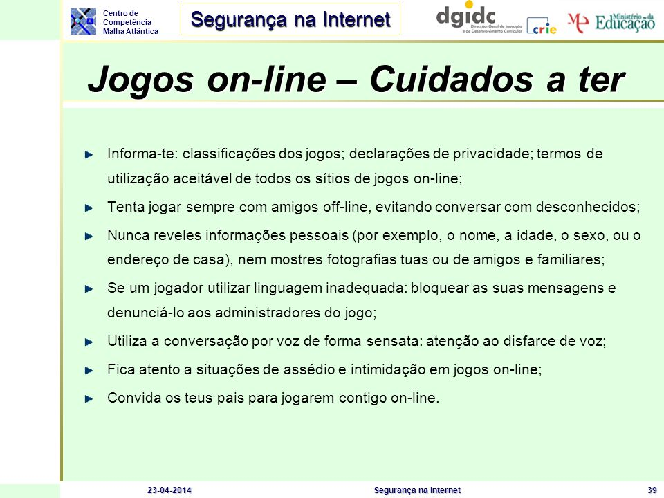Centro de Competência Malha Atlântica Segurança na Internet 23-04-2014Segurança na Internet39 Jogos on-line – Cuidados a ter Informa-te: classificaçõe