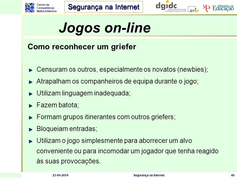 Centro de Competência Malha Atlântica Segurança na Internet 23-04-2014Segurança na Internet40 Jogos on-line Jogos on-line Como reconhecer um griefer C