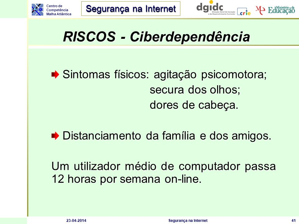Centro de Competência Malha Atlântica Segurança na Internet 23-04-2014Segurança na Internet42 Estás dependente da Internet.