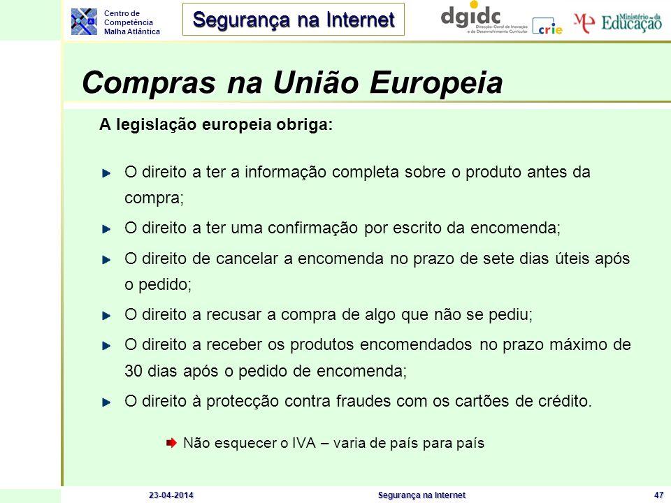 Centro de Competência Malha Atlântica Segurança na Internet 23-04-2014Segurança na Internet47 Compras na União Europeia A legislação europeia obriga: