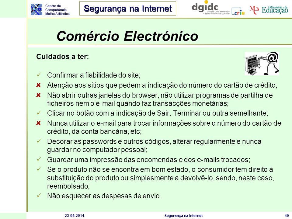 Centro de Competência Malha Atlântica Segurança na Internet 23-04-2014Segurança na Internet49 Comércio Electrónico Cuidados a ter: Confirmar a fiabili