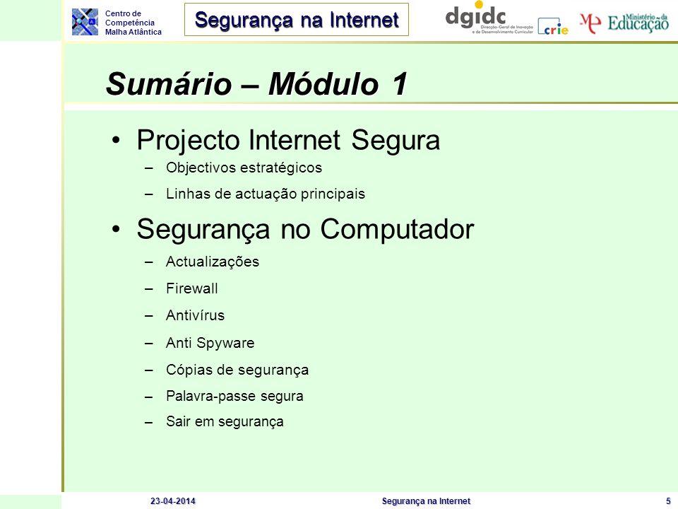 Centro de Competência Malha Atlântica Segurança na Internet 23-04-2014Segurança na Internet5 Sumário – Módulo 1 Sumário – Módulo 1 Projecto Internet S