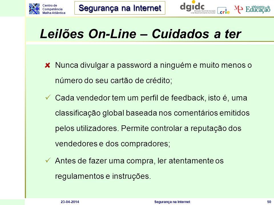 Centro de Competência Malha Atlântica Segurança na Internet 23-04-2014Segurança na Internet50 Leilões On-Line – Cuidados a ter Nunca divulgar a passwo