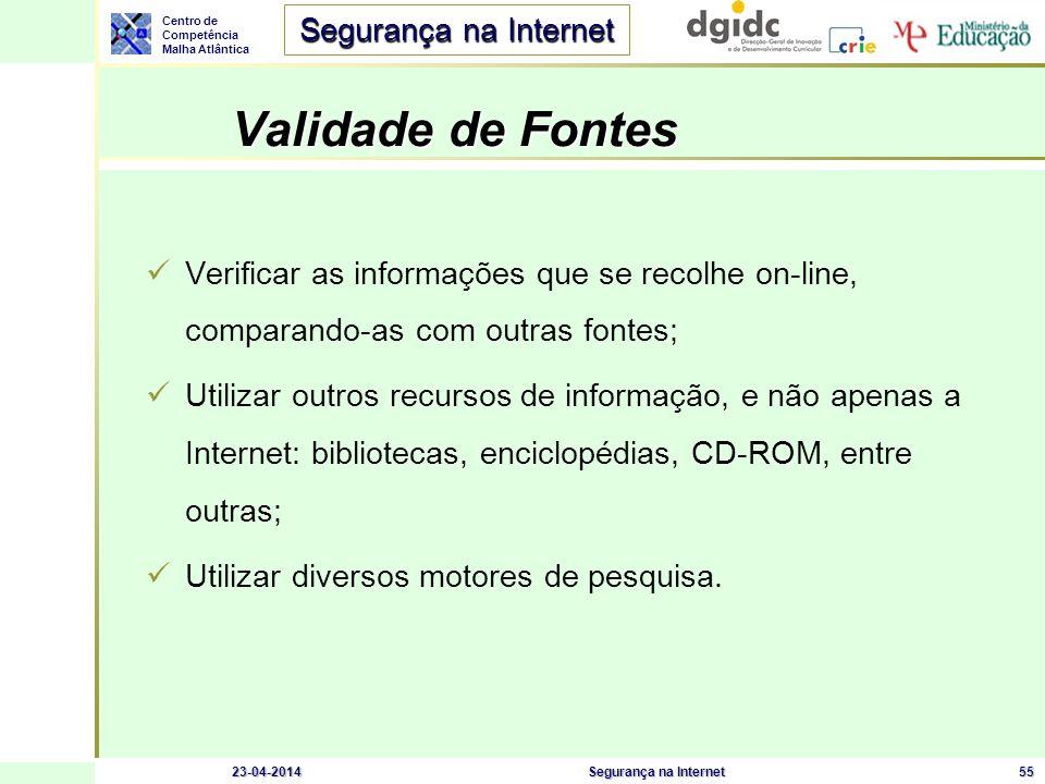Centro de Competência Malha Atlântica Segurança na Internet 23-04-2014Segurança na Internet56 Partilha de ficheiros – Cuidados a ter Nunca abrir anexos de mensagens de e-mail ou em mensagens instantâneas de desconhecidos.