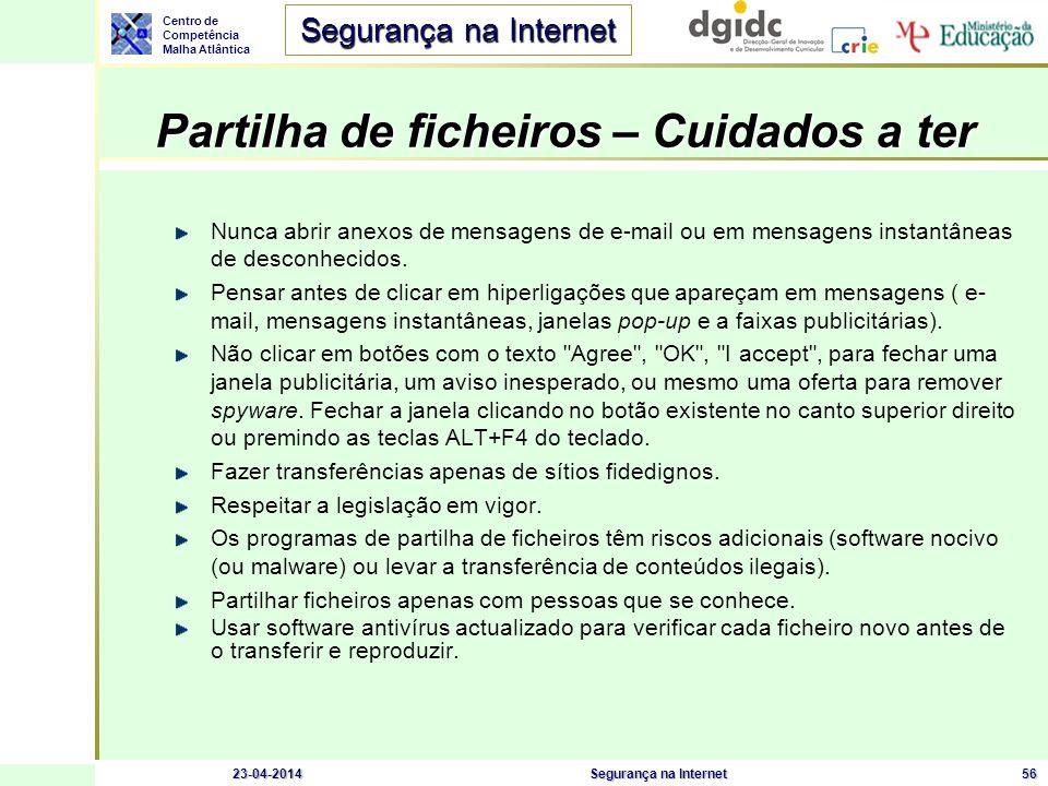 Centro de Competência Malha Atlântica Segurança na Internet 23-04-2014Segurança na Internet56 Partilha de ficheiros – Cuidados a ter Nunca abrir anexo