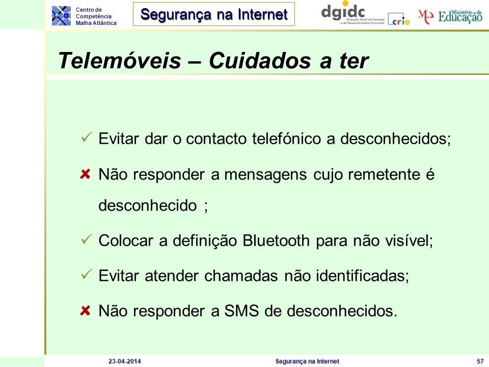 Centro de Competência Malha Atlântica Segurança na Internet 23-04-2014Segurança na Internet57 Telemóveis – Cuidados a ter Evitar dar o contacto telefó