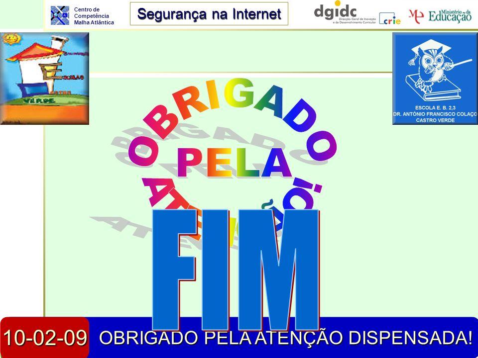 Centro de Competência Malha Atlântica Segurança na Internet 23-04-2014Segurança na Internet59 23-04-2014 OBRIGADO PELA ATENÇÃO DISPENSADA! 10-02-09