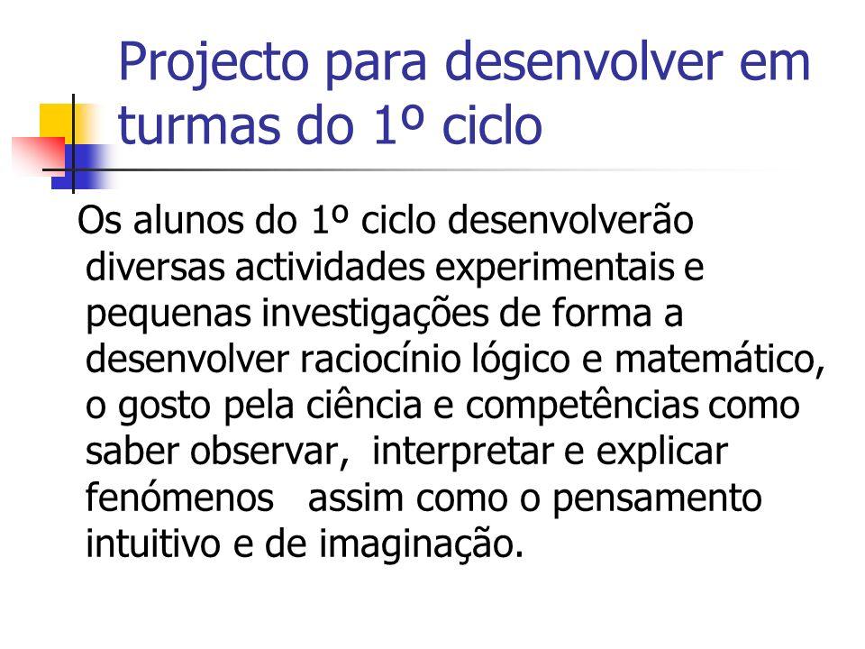 Projecto para desenvolver em turmas do 1º ciclo Os alunos do 1º ciclo desenvolverão diversas actividades experimentais e pequenas investigações de for