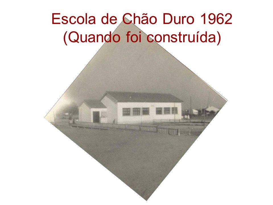 Escola de Chão Duro 1962 (Quando foi construída)