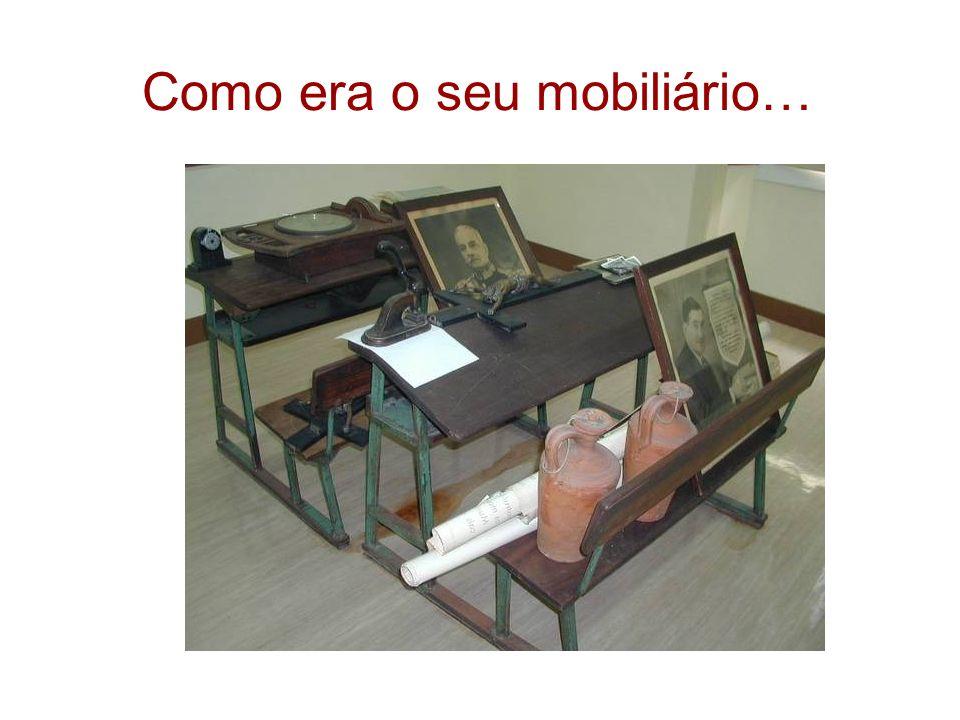 Como era o seu mobiliário…