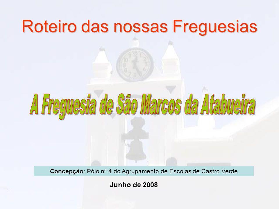 Roteiro das nossas Freguesias Junho de 2008 Concepção: Pólo nº 4 do Agrupamento de Escolas de Castro Verde