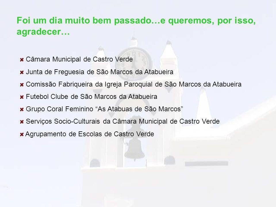 Foi um dia muito bem passado…e queremos, por isso, agradecer… Câmara Municipal de Castro Verde Junta de Freguesia de São Marcos da Atabueira Comissão