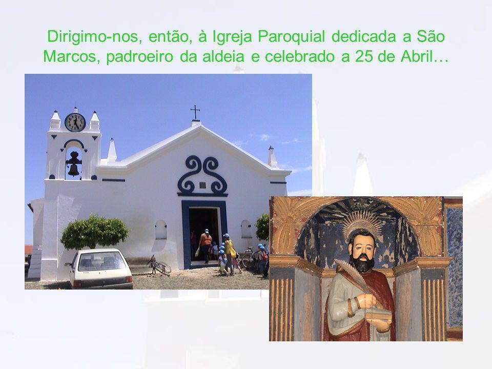 Dirigimo-nos, então, à Igreja Paroquial dedicada a São Marcos, padroeiro da aldeia e celebrado a 25 de Abril…