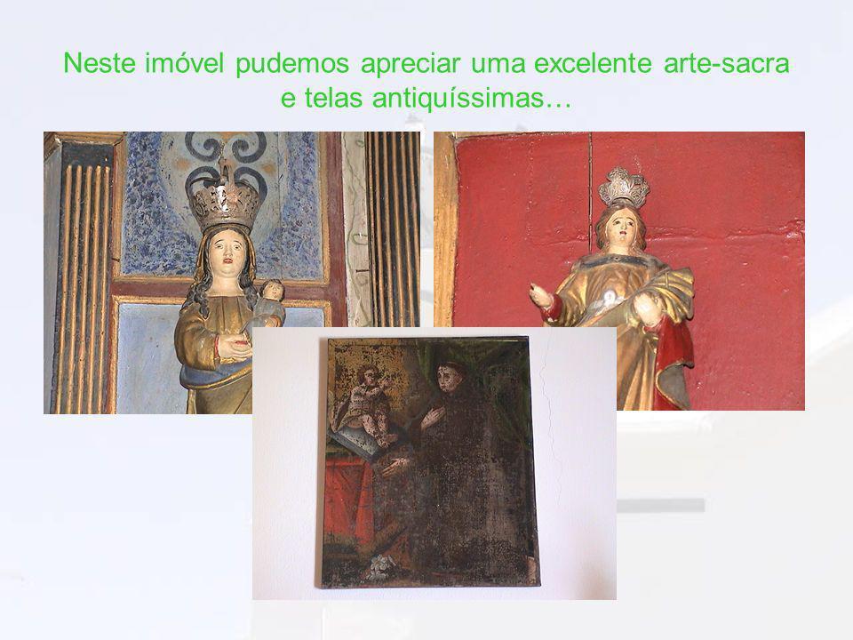 Neste imóvel pudemos apreciar uma excelente arte-sacra e telas antiquíssimas…