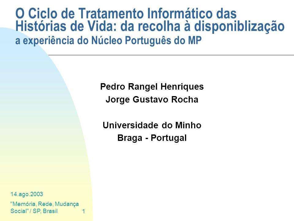 14.ago.2003 Memória, Rede, Mudança Social / SP, Brasil 42 Anotação das HV em XML Processamento Uma vez que a Anotação é estática (não produz qq.