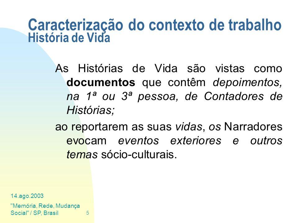 14.ago.2003 Memória, Rede, Mudança Social / SP, Brasil 46 Ferramentas de Suporte Ferramentas usadas no NPMP: Escriba: editor equipado com comandos para auxiliar a transcrição XML-Spy: editor de XML para fazer a anotação e edição MP2HTML (DAG): processador que constrói o site www a partir do Arquivo MP2Book (SmallBook): processador que produz os mini-livros de HVs a partir do Arquivo