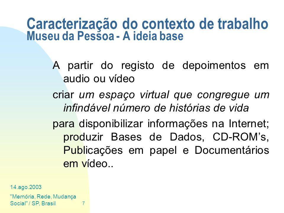 14.ago.2003 Memória, Rede, Mudança Social / SP, Brasil 8 Caracterização do contexto de trabalho Museu da Pessoa - A ideia base Assim um Museu da Pessoa é: MP = Projs + Thesaurus + Gloss + etc.