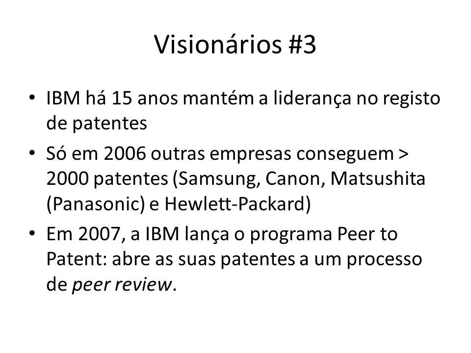 Visionários #3 IBM há 15 anos mantém a liderança no registo de patentes Só em 2006 outras empresas conseguem > 2000 patentes (Samsung, Canon, Matsushi
