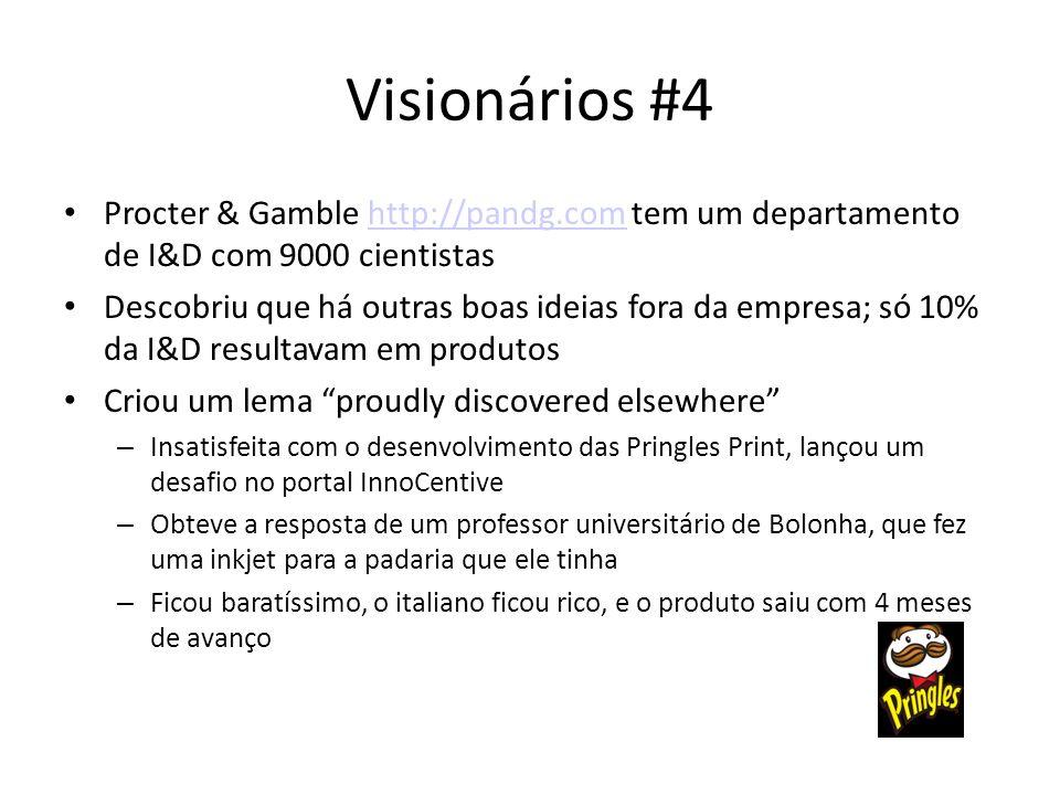 Visionários #4 Procter & Gamble http://pandg.com tem um departamento de I&D com 9000 cientistashttp://pandg.com Descobriu que há outras boas ideias fo
