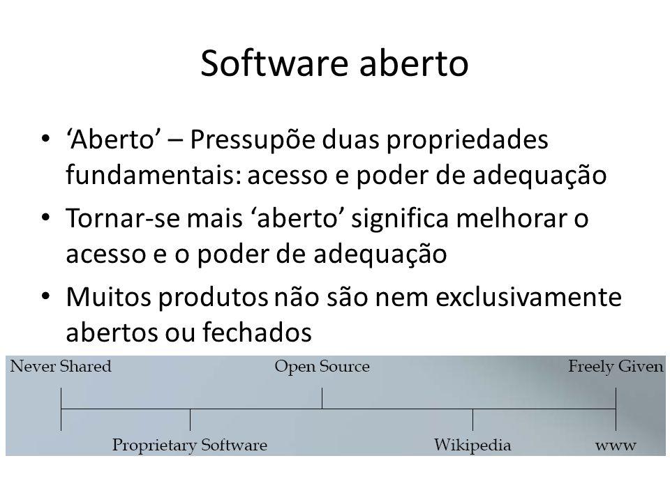 Software aberto Aberto – Pressupõe duas propriedades fundamentais: acesso e poder de adequação Tornar-se mais aberto significa melhorar o acesso e o p