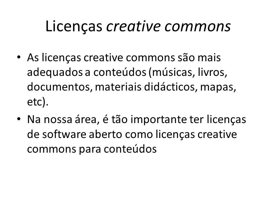 Licenças creative commons As licenças creative commons são mais adequados a conteúdos (músicas, livros, documentos, materiais didácticos, mapas, etc).