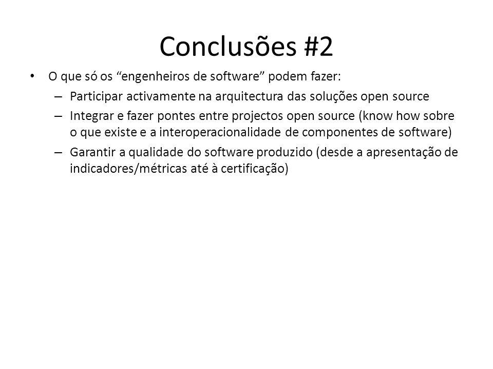 Conclusões #2 O que só os engenheiros de software podem fazer: – Participar activamente na arquitectura das soluções open source – Integrar e fazer po