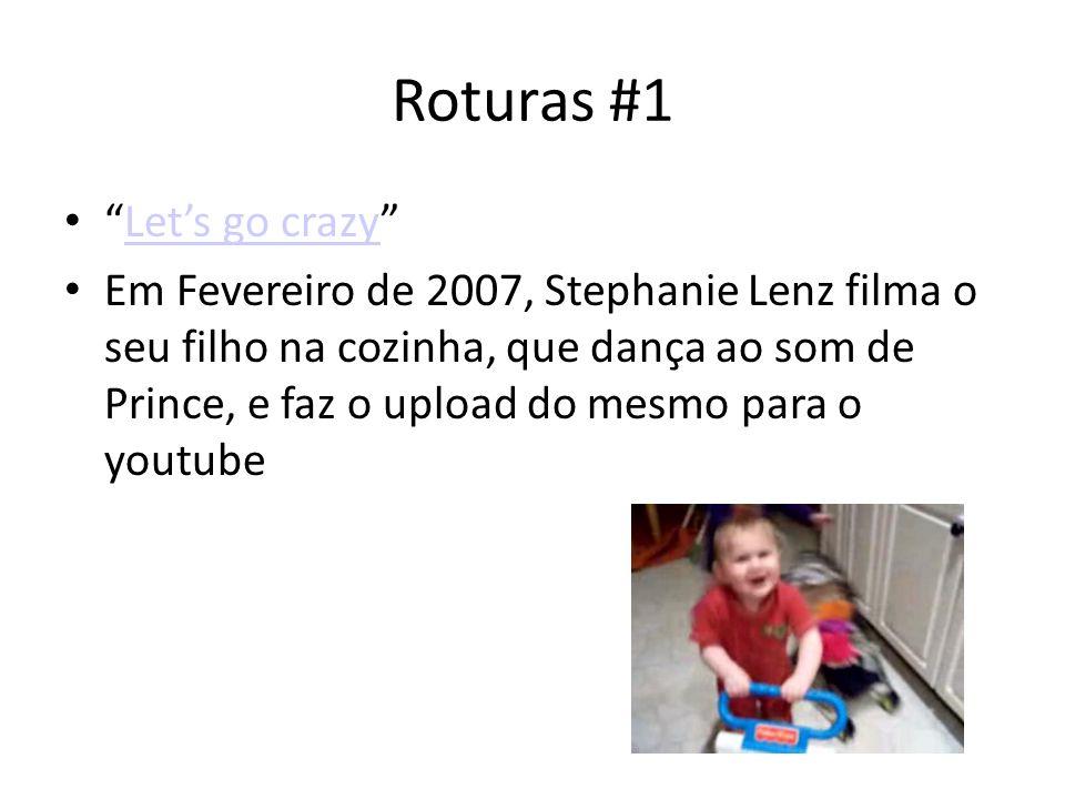Roturas #1 Lets go crazy Em Fevereiro de 2007, Stephanie Lenz filma o seu filho na cozinha, que dança ao som de Prince, e faz o upload do mesmo para o