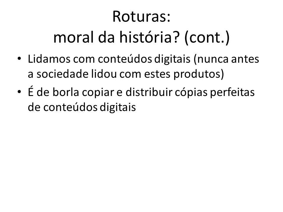 Roturas: moral da história? (cont.) Lidamos com conteúdos digitais (nunca antes a sociedade lidou com estes produtos) É de borla copiar e distribuir c