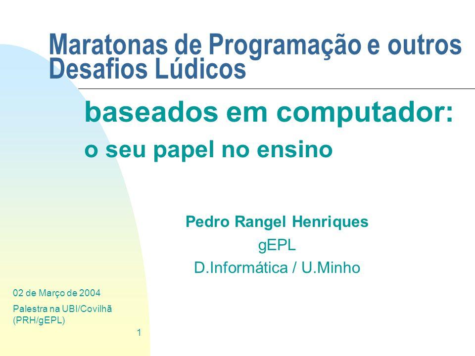 02 de Março de 2004 Palestra na UBI/Covilhã (PRH/gEPL) 1 Maratonas de Programação e outros Desafios Lúdicos baseados em computador: o seu papel no ens