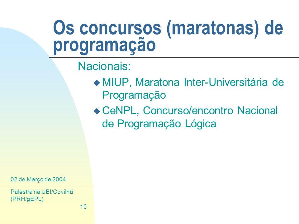 02 de Março de 2004 Palestra na UBI/Covilhã (PRH/gEPL) 10 Os concursos (maratonas) de programação Nacionais: u MIUP, Maratona Inter-Universitária de P