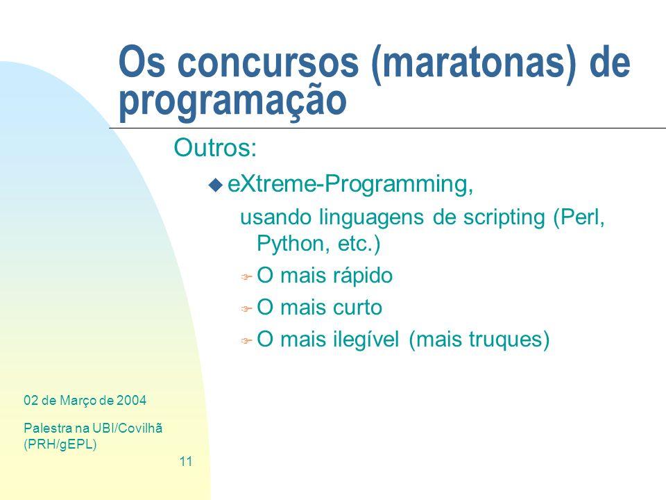 02 de Março de 2004 Palestra na UBI/Covilhã (PRH/gEPL) 11 Os concursos (maratonas) de programação Outros: u eXtreme-Programming, usando linguagens de