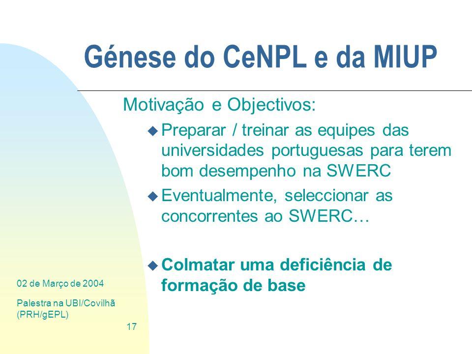 02 de Março de 2004 Palestra na UBI/Covilhã (PRH/gEPL) 17 Génese do CeNPL e da MIUP Motivação e Objectivos: u Preparar / treinar as equipes das univer